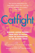 Catfight: Rivalries Among Women--From Diets to Dating, from the Boardroom to the Delivery Room