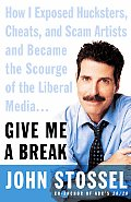 Give Me A Break How I Exposed Hucksters Cheats & Scam Artists & Became the Scourge of the Liberal Media
