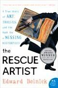 Rescue Artist A True Story of Art Thieves & the Hunt for a Missing Masterpiece