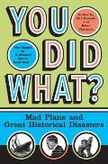 You Did What?: Mad Plans & Great Historical Disasters by Bill Fawcett (edt)