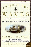 To Rule the Waves How the British Navy Shaped the Modern World