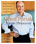 Alfred Portale Simple Pleasures Home Cooking from the Gotham Bar & Grills Acclaimed Chef