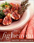 Fig Heaven 70 Recipes for the Worlds Most Luscious Fruit