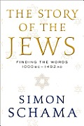 Story of the Jews #1: The Story of the Jews: Finding the Words 1000 BC-1492 Ad