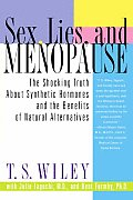Sex Lies & Menopause The Shocking Truth about Synthetic Hormones & the Benefits of Natural Alternatives