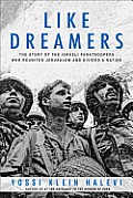 Like Dreamers The Story of the Israeli Paratroopers Who Reunited Jerusalem & Divided a Nation