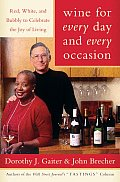 Wine for Every Day & Every Occasion Red White & Bubbly to Celebrate the Joy of Living