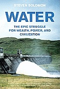 Water: The Epic Struggle for Wealth, Power, and Civilization Cover