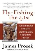 Fly Fishing the 41st From Connecticut to Mongolia & Home Again A Fishermans Odyssey