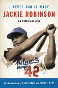 I Never Had It Made The Autobiography of Jackie Robinson