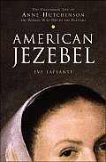 American Jezebel The Uncommon Life Of Anne Hutchinson the Woman Who Defied the Puritans