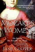 Mozarts Women His Family His Friends His Music