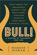 Bull!: A History of the Boom, 1982-1999: What Drove the Breakneck Market -- and  What Every Investor Needs to Know about Financial Cycles