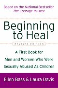 Beginning to Heal Revised Edition A First Book for Men & Women Who Were Sexually Abused as Children