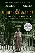 Wilderness Warrior Theodore Roosevelt & the Crusade for America
