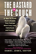 Bastard On The Couch 23 Men Try Really Hard to Explain Their Feelings about Love Lust Fatherhood & Freedom
