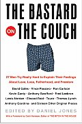 Bastard on the Couch 27 Men Try Really Hard to Explain Their Feelings about Love Loss Fatherhood & Freedom