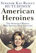 American Heroines The Spirited Women Who Shaped Our Country