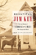 Beautiful Jim Key The Lost History Of A