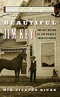 Beautiful Jim Key The Lost History of the Worlds Smartest Horse