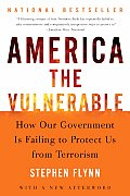 America the Vulnerable : How Our Government Is Failing To Protect Us From Terrorism (04 Edition)