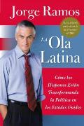 Ola Latina, La: Como Los Hispanos Estan Transformando La Politica En Los Estados Unidos Cover