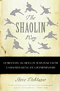 Shaolin Way 10 Modern Secrets of Survival from a Shaolin Kung Fu Grandmaster
