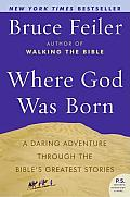 Where God Was Born A Daring Adventure Through the Bibles Greatest Stories