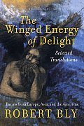 Winged Energy of Delight Selected Translations Poems from Europe Asia & the Americas