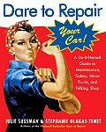 Dare to Repair Your Car A Do It Herself Guide to Maintenance Safety Minor Fix Its & Talking Shop