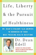 Life Liberty & the Pursuit of Healthiness Dr Deans Straight Talk Answers to Hundreds of Your Most Pressing Health Questions