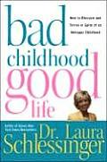 Bad Childhood Good Life How to Blossom & Thrive in Spite of an Unhappy Childhood