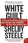 White Guilt : How Blacks and Whites Together Destroyed the Promise of the Civil Rights Era (07 Edition)