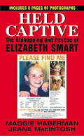 Held Captive The Kidnapping & Rescue of Elizabeth Smart