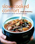 Slow Cooked Comfort Soul Satisfying Stews Casseroles & Braises for Every Season