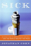 Sick: The Untold Story of America's Health Care Crisis---And the People Who Pay the Price Cover