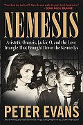 Nemesis The True Story of Aristotle Onassis Jackie O & the Love Triangle That Brought Down the Kennedys