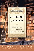 A Splendor of Letters: The Permanence of Books in an Impermanent World