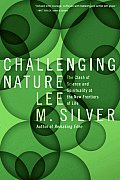 Challenging Nature The Clash of Science & Spirituality at the New Frontiers of Life