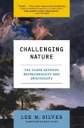 Challenging Nature: The Clash Between Biotechnology and Spirituality (Ecco)