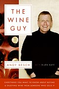Wine Guy Everything You Want to Know about Buying & Enjoying Wine from Someone Who Sells It