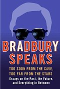 Bradbury Speaks: Too Soon From The Cave, Too Far From The Stars by Ray Bradbury