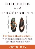 Culture & Prosperity The Truth About Markets Why Some Nations are Rich But Most Remain Poor