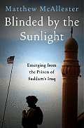 Blinded by the Sunlight: Emerging from the Prison of Saddam's Iraq Cover