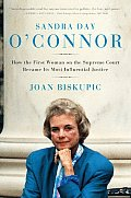 Sandra Day OConnor How the First Woman on the Supreme Court Became Its Most Influential Justice