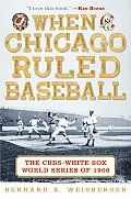 When Chicago Ruled Baseball The Cubs White Sox World Series of 1906