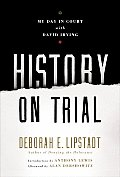 History On Trial My Day In Court With