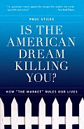 Is the American Dream Killing You How The Market Rules Our Lives