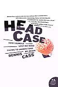 Head Case: How I Almost Lost My Mind Trying to Understand My Brain (P.S.)