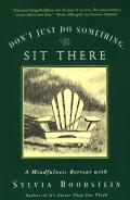 Dont Just Do Something Sit There A Mindfulness Retreat with Sylvia Boorstein